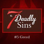7 Deadly Sins: #5 Greed