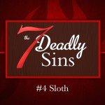 7 Deadly Sins: #4 Sloth