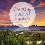 Creating Sacred Spaces